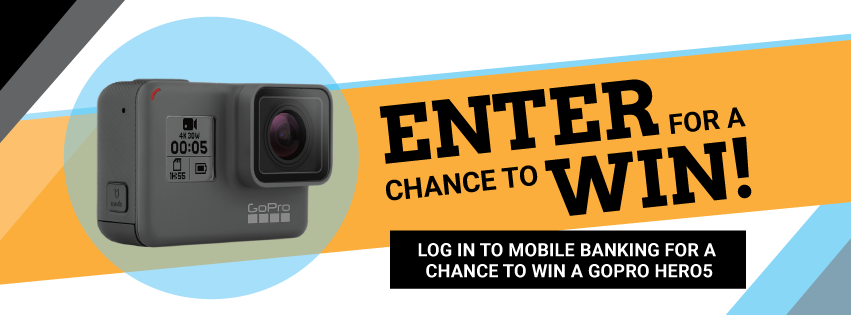 Enter for a chance to WIN! Log in to Mobile Banking for a chance to WIN a GoPro HERO5.