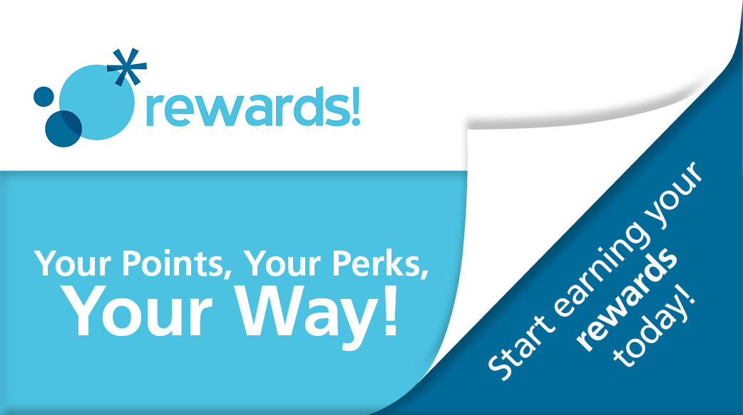 Rewards! Your Points, Your Perks, Your Way! Start earning your rewards today!